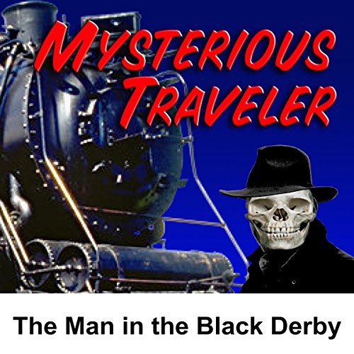 Mysterious Traveler: The Man in the Black Derby audiobook cover art