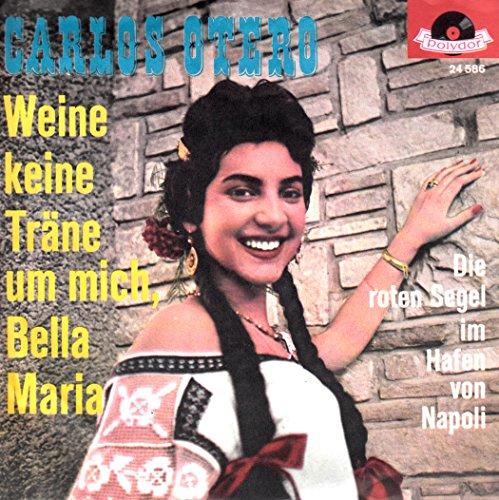 OTERO, CARLOS / Weine keine Tränen um mich, Bella Maria / Die roten Segel im Hafen von Napoli / Bildhülle / Polydor # 24 586 / Deutsche Pressung / 7