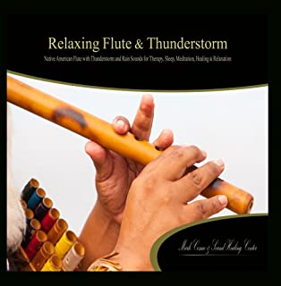 Relaxing Flute & Thunderstorm: Native American Flute with Thunderstorm and Rain Sounds for Therapy, Sleep, Meditation, Healing & Relaxation