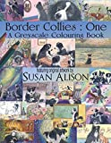 Border Collies: One: A dog lover's greyscale colouring book: 2 (Greyscale Colouring Books for Dog Lovers)