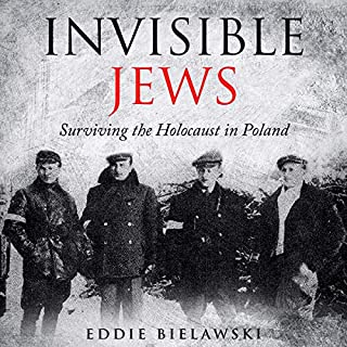 Invisible Jews     Surviving the Holocaust in Poland              By:                                                                                                                                 Eddie Bielawski                               Narrated by:                                                                                                                                 Norman Gilligan                      Length: 2 hrs and 48 mins     1 rating     Overall 4.0