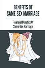 Benefits Of Same-Sex Marriage: Financial Benefits Of Same-Sex Marriage: Benefits Of Same-Sex Marriage To Society