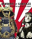 Samouraï et kamikaze - La tradition guerrière du Japon
