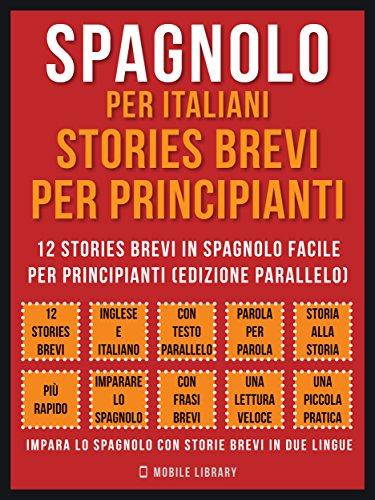 spagnolo per italiani stories brevi per principianti vol 1 12 stories brevi in spagnolo facile per principianti edizione parallelo foreign language learning guides pdf