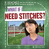 What If I Need Stitches? (Benched: Dealing With Sports Injuries)