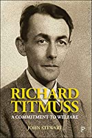 Richard Titmuss: A Commitment to Welfare (Lse Pioneers in Social Policy)