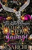 Tis' The Season TO LOVE A CHI-TOWN Savage