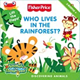 Fisher-Price Animals of the Rainforest – Who Lives in the Rainforest?: Discovering Animals