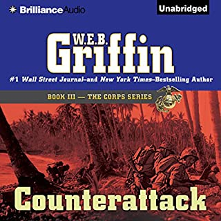 Counterattack     The Corps Series, Book 3              By:                                                                                                                                 W. E. B. Griffin                               Narrated by:                                                                                                                                 Dick Hill                      Length: 19 hrs and 51 mins     1,279 ratings     Overall 4.6