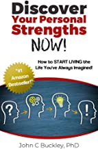 Discover Your Personal Strengths NOW!: How to START LIVING the Life You've Always Imagined!