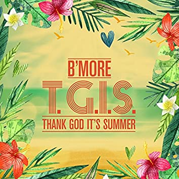T.G.I.S (Thank God Its Summer)
