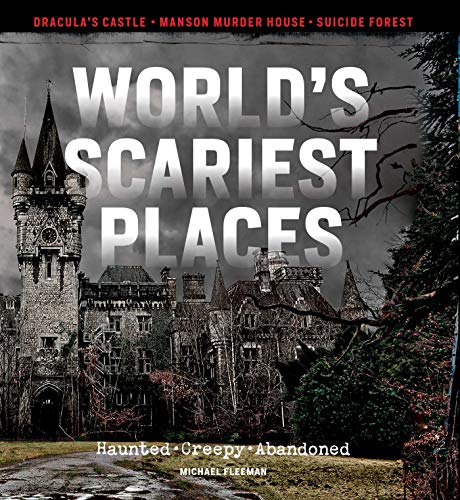 World's Scariest Places: Haunted, Creepy, Abandoned