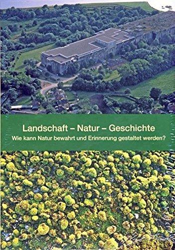 Landschaft - Natur - Geschichte: Wie kann Natur bewahrt und Erinnerung gestaltet werden?