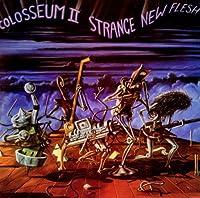 Strange New Flesh by COLOSSEUM II (2012-03-06)