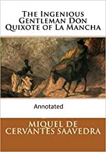 The Ingenious Gentleman Don Quixote of La Mancha (Original Edition Annotated)