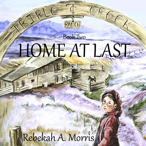 Triple Creek Ranch, Book 2: Home at Last audiobook cover art