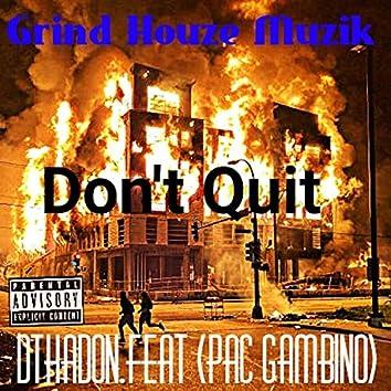 Don't Quit (feat. DThaDon & Pac Gambino)