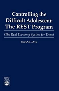 Controlling the Difficult Adolescent: The R.E.S.T. Program (The Real Economy System for Teens) (The Real Economy for Teens)