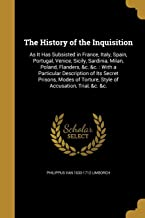 The History of the Inquisition: As It Has Subsisted in France, Italy, Spain, Portugal, Venice, Sicily, Sardinia, Milan, Po...