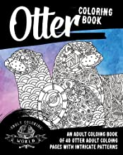 Otter Coloring Book: An Adult Coloring Book of 40 Otter Adult Coloring Pages with Intricate Patterns (Animal Coloring Books for Adults) (Volume 28)