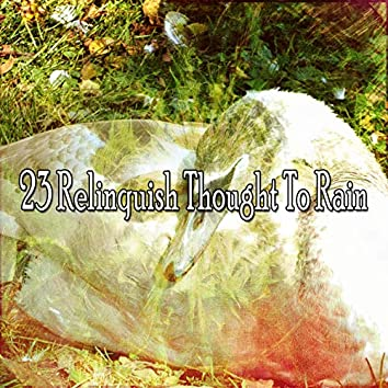 23 Relinquish Thought to Rain