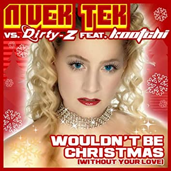 Wouldn't Be Christmas (Without Your Love) [Feat. Kootchi]