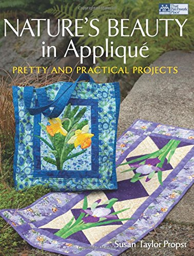 Nature\'s Beauty in Applique: Pretty and Practical Projects (That Patchwork Place)