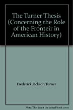 The Turner Thesis (Concerning the Role of the Fronteir in American History)