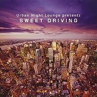 Urban Night Lounge presents SWEET DRIVING