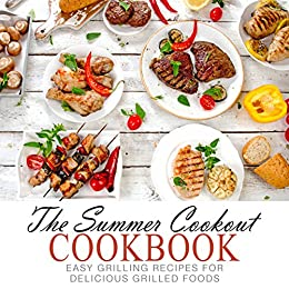 The Summer Cookout Cookbook: Easy Grilling Recipes for Delicious Grilled Foods by [BookSumo Press]