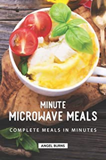 Minute Microwave Meals: Complete Meals in Minutes