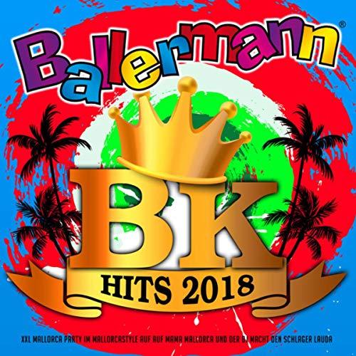 Ballermann BK Hits 2018 (XXL Mallorca Party im Mallorcastyle auf Mama Mallorca und der DJ macht den Schlager lauda) [Explicit]