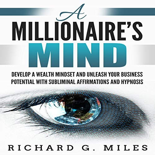 A Millionaire's Mind: Develop a Wealth Mindset and Unleash Your Business Potential with Subliminal Affirmations and Hypnosis audiobook cover art