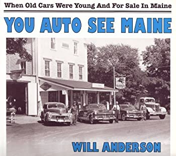 You Auto See Maine: When Old Cars Were Young and for Sale in Maine 1893804003 Book Cover