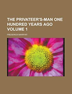 The Privateer's-Man One Hundred Years Ago Volume 1