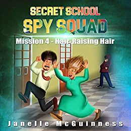 Mission 4 - Hair-Raising Hair: A Fun Rhyming Spy Children's Picture Book for Ages 4-6 (Secret School Spy Squad) by [Janelle McGuinness, FXNCOLOR Studio]