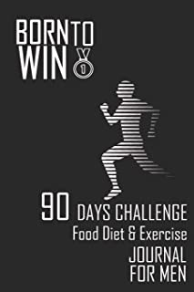 Born to Win: 90 Days Challenge Food Diet and exercise Journal for Men to Cultivate a Better You