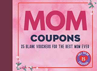 Mom Coupons - 25 Blank Vouchers For The Best Mom Ever: Coupon Book for Mum, Blank DIY Gift Vouchers for Mum. Unique Gift f...