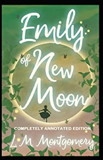 Emily of New Moon: (Completely Annotated Edition)