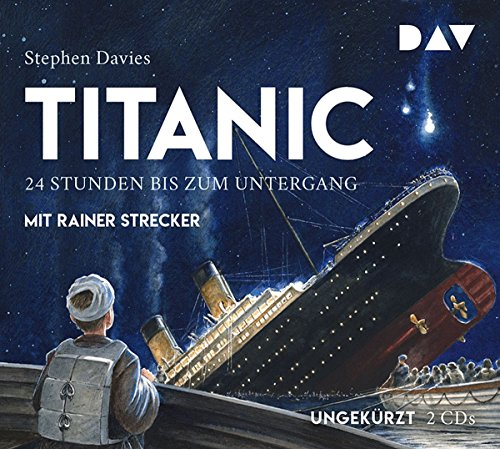 Titanic – 24 Stunden bis zum Untergang: Ungekürzte Lesung mit Musik mit Rainer Strecker (2 CDs)