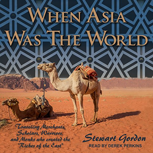 "When Asia Was the World     Traveling Merchants, Scholars, Warriors, and Monks Who Created the ""Riches of the East""              Written by:                                                                                                                                 Stewart Gordon                               Narrated by:                                                                                                                                 Derek Perkins                      Length: 5 hrs and 37 mins     Not rated yet     Overall 0.0"