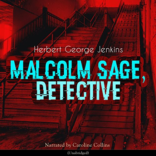 Malcolm Sage, Detective                   By:                                                                                                                                 Herbert George Jenkins                               Narrated by:                                                                                                                                 Caroline Collins                      Length: 6 hrs and 24 mins     1 rating     Overall 5.0