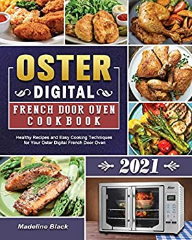 Oster Digital French Door Oven Cookbook 2021  Healthy Recipes and Easy Cooking Techniques for Your Oster Digital French Door Oven