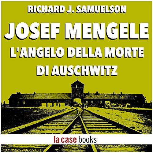 Josef Mengele: L'angelo della morte di Auschwitz (I Signori della Guerra 17) | Richard J. Samuelson
