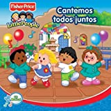 Little People: Cantemos todos juntos by Fisher-Price (2013-01-01)