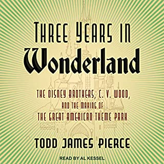 Three Years in Wonderland     The Disney Brothers, C. V. Wood, and the Making of the Great American Theme Park              By:                                                                                                                                 Todd James Pierce                               Narrated by:                                                                                                                                 Al Kessel                      Length: 9 hrs and 23 mins     Not rated yet     Overall 0.0
