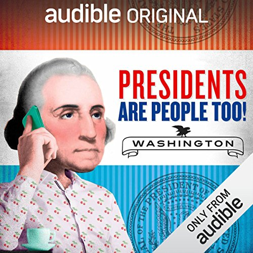 Ep. 21: George Washington (Presidents Are People Too)                   By:                                                                                                                                 Alexis Coe,                                                                                        Elliott Kalan                           Length: 26 mins     3 ratings     Overall 4.7