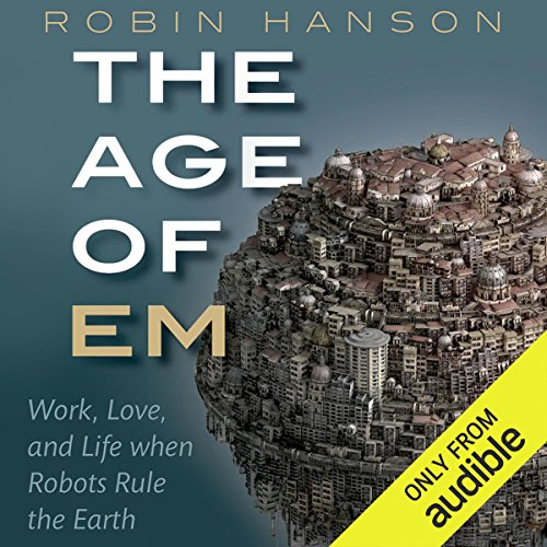The Age of Em     Work, Love, and Life When Robots Rule the Earth              By:                                                                                                                                 Robin Hanson                               Narrated by:                                                                                                                                 Michael Butler Murray                      Length: 15 hrs and 51 mins     3 ratings     Overall 2.0