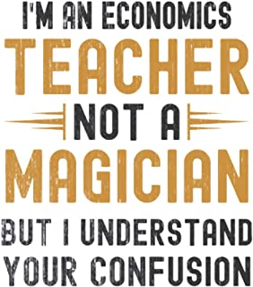 Im a Economics Teacher, Not a Magician, but Understand, your Confusion : Funny Notebook Gift for Economics Teachers: Funny...