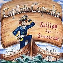 Captain Cupcake: Sailing for Sweetness (Captain Charlie Cupcake) (Volume 1)